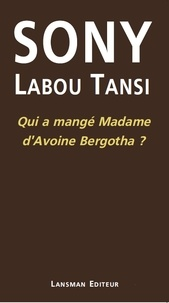 Sony Labou Tansi - Qui a mangé Madame d'Avoine Bergotha ?.