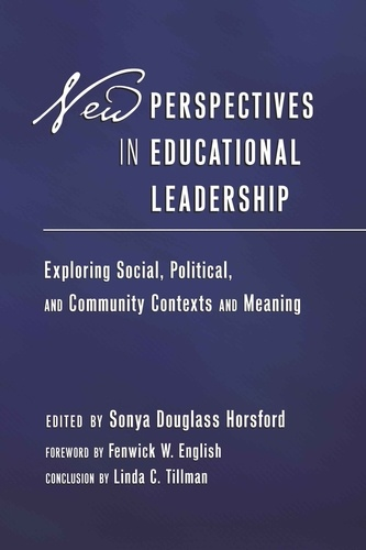 Sonya Douglass horsford - New Perspectives in Educational Leadership - Exploring Social, Political, and Community Contexts and Meaning- Foreword by Fenwick W. English- Conclusion by Linda C. Tillman.