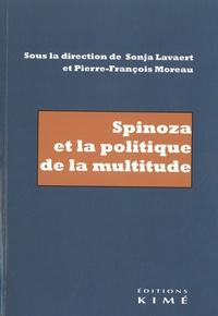 Sonya Lavaert et Pierre-François Moreau - Spinoza et la politique de la multitude.