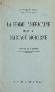 Sonya Ruth Das et Charles Cestre - La femme américaine dans le mariage moderne.