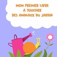 Soo Shi Min et Arthur Beauregard - Mon premier livre à toucher des animaux du jardin.