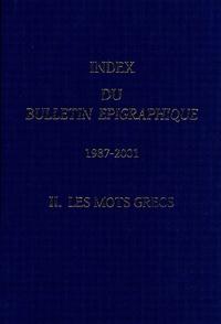 Sophia Aneziri et N Giannakopoulos - Index du Bulletin Epigraphique (1987-2001) - Tome 2, Les mots grecs.