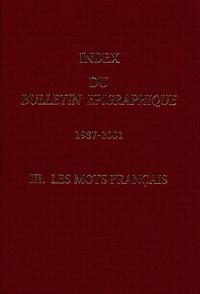 Sophia Aneziri et N Giannakopoulos - Index du Bulletin Epigraphique (1987-2001) - Tome 3, Les mots français.