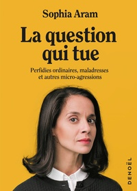 Sophia Aram - La question qui tue - Perfidies ordinaires, maladresses et autres micro-agressions.