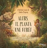 Sophia Gholz et Kayla Harren - Alors, il planta une forêt - L'histoire vraie de Jadav Payeng.