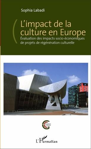 L'impact de la culture en Europe. Evaluation des impacts socio-économiques de projets de régénération culturelle