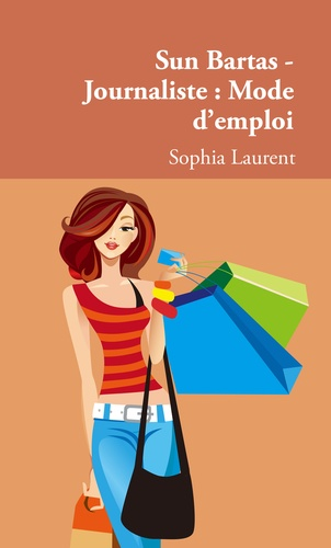 Sophia Laurent - Sun Bartas - Journaliste: mode d'emploi.