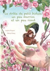 Sophia Peignot et Merryl Dang - Le drôle de petit bidule un peu marron et un peu rond.