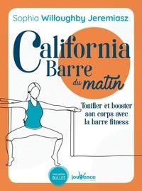 Sophia Willoughby Jeremiasz - California barre du matin - Tonifier et booster son corps avec la barre fitness.
