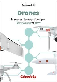Sophian Arixi - Drones - Le guide des bonnes pratiques pour choisir, concevoir et opérer.