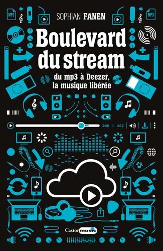 Boulevard du stream. Du mp3 à Deezer, la musique libérée