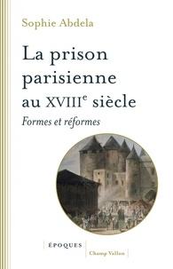 Sophie Abdela - La prison à Paris au XIIIe siècle - Formes et réfomes.