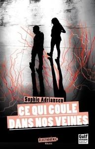 Téléchargements gratuits pour les livres en ligne Ce qui coule dans nos veines PDF DJVU iBook 9782354886943 par Sophie Adriansen in French