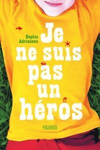 Sophie Adriansen - Je ne suis pas un héros.