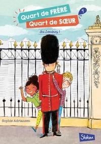 Sophie Adriansen - Quart de frère, quart de soeur Tome 4 : Ici Londres !.