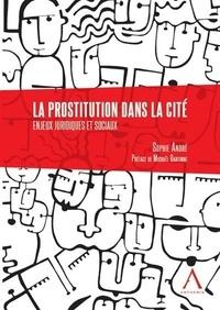 Sophie André - La prostitution dans la cité - Enjeux juridique et sociaux.