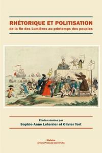 Sophie-Anne Leterrier et Olivier Tort - Rhétorique et politisation de la fin des Lumières au printemps des peuples.