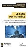 Sophie Anquetil et Carine Duteil-mougel - Le sens des données - Le statut du corpus et herméneutique à l'aune des humanités numériques.