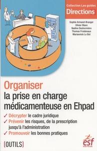 Sophie Armand-Branger et Olivier Blanc - Organiser la prise en charge médicamenteuse en Ehpad.