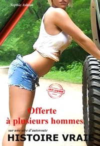 Sophie Ashton - Offerte à plusieurs hommes sur une aire d'autoroute [Histoire vraie et non censurée].
