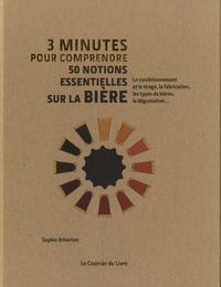 Sophie Atherton - 3 minutes pour comprendre 50 notions essentielles sur la bière.