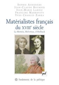 Sophie Audidière et Jean-Claude Bourdin - Matérialistes français du XVIIIe siècle - La Mettrie, Helvétius, d'Holbach.