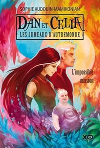 Sophie Audouin-Mamikonian - Dan et Celia, les jumeaux d'autremonde Tome 1 : L'impossible mission.