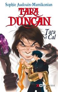 Sophie Audouin-Mamikonian - Tara Duncan  : Tara et Cal.