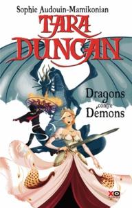 Sophie Audouin-Mamikonian - Tara Duncan Tome 10 : Dragons contre démons.