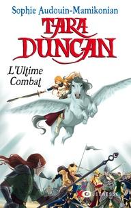 Sophie Audouin-Mamikonian - Tara Duncan Tome 12 : L'ultime combat.