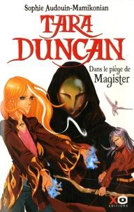 Sophie Audouin-Mamikonian - Tara Duncan Tome 6 : Dans le piège de Magister.