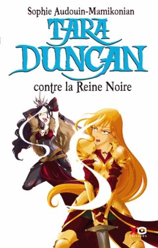 Sophie Audouin-Mamikonian - Tara Duncan Tome 9 : Tara Duncan contre la Reine Noire.