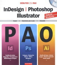 Sophie Auzuret et David Carton - InDesign, Photoshop, Illustrator - Cours, exercices pas à pas, conseils. 1 Cédérom