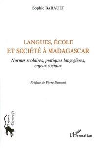 Sophie Babault - Langues, école et société à Madagascar : normes scolaires, pratiques langagières et enjeux sociaux.