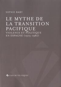 Sophie Baby - Le mythe de la transition pacifique - Violence et politique en Espagne (1975-1982).