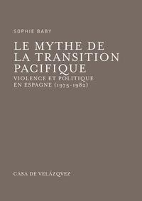 Sophie Baby - Le mytue de la transition pacifique - Violence et politique en Espagne (1975-1982).