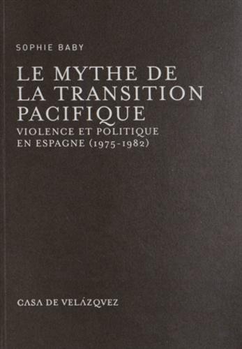 Le mytue de la transition pacifique. Violence et politique en Espagne (1975-1982)