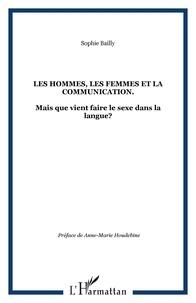 Sophie Bailly - Les hommes, les femmes et la communication - Mais que vient faire le sexe dans la langue ?.