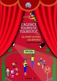 Sophie Balazard - L'agence Touristic Touristoc suivi de Ca court les rues, les artistes !.
