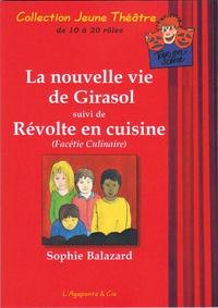 Sophie Balazard - La nouvelle vie de Girasol - Suivi de Révolte en cuisine (Facétie Culinaire).