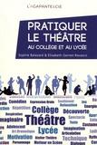 Sophie Balazard et Elisabeth Gentet-Ravasco - Pratiquer le théâtre au collège et au lycée - De l'expression à la création théâtrale.