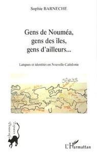 Sophie Barneche - Gens de Nouméa, gens des îles, gens d'ailleurs... - Langues et identités en Nouvelle-Calédonie.