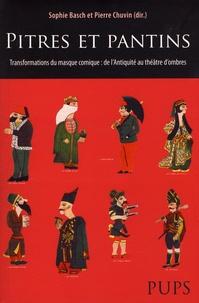Sophie Basch et Pierre Chuvin - Pitres et pantins - Transformations du masque comique : de l'Antiquité au théâtre d'ombre.