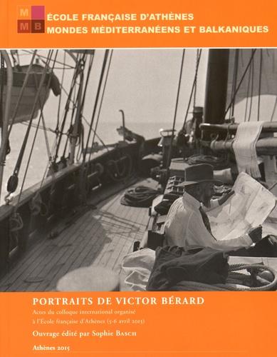 Portraits de Victor Bérard. Actes du colloque international organisé à l'Ecole française d'Athènes (5-6 avril 2013)