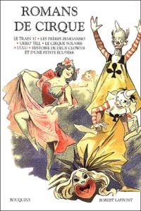 Sophie Basch - Romans de cirque : Le train 17 suivi de Boum-Boum. - Les frères Zemganno. Ukko'Till. Le cirque solaire. Lulu. Histoire de deux clowns et d'une petite écuyère.
