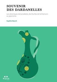 Sophie Basch - Souvenir des Dardanelles - Les céramiques de Çanakkale, des fouilles de Schliemann au japonisme.