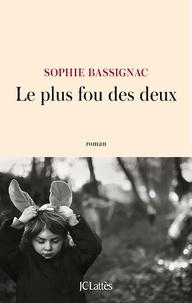Sophie Bassignac - Le plus fou des deux.