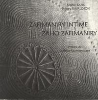 Sophie Bazin et Johary Ravaloson - Zafimaniry intime - Edition bilingue français-malgache.