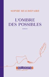 Sophie Beaurepaire - L'ombre des possibles.