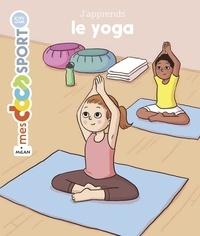 Sophie Bédard et Flore Negroni-Martin - J'apprends le yoga.